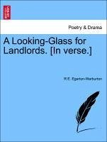 A Looking-Glass for Landlords. [In verse.] - Egerton-Warburton, R E.