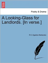 A Looking-Glass For Landlords. [In Verse.] - R E. Egerton-Warburton