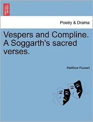 Vespers And Compline. A Soggarth's Sacred Verses. - Matthew Russell