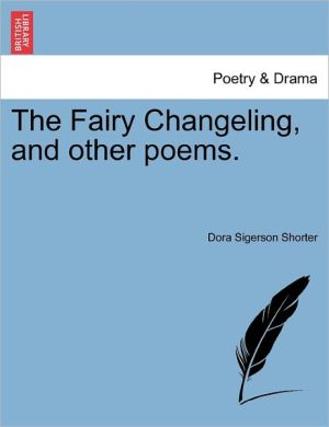 The Fairy Changeling, And Other Poems. - Dora Sigerson Shorter