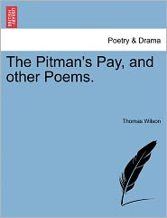 The Pitman's Pay, And Other Poems. - Thomas Wilson