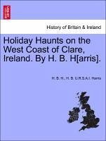 Holiday Haunts on the West Coast of Clare, Ireland. By H. B. H[arris]. - H. , H. B. Harris, H. B. U. R. S. A. I.