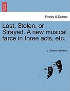 Lost, Stolen, or Strayed. a New Musical Farce in Three Acts, Etc.