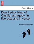 Don Pedro, King of Castile; A Tragedy [In Five Acts and in Verse].