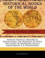 Primary Sources, Historical Collections: The Heritage of India the Heart of Buddhism, with a Foreword by T. S. Wentworth