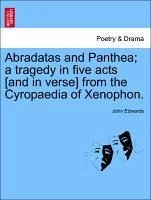 Abradatas and Panthea a tragedy in five acts [and in verse] from the Cyropaedia of Xenophon. - Edwards, John