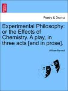 Experimental Philosophy: or the Effects of Chemistry. A play, in three acts [and in prose]. als Taschenbuch von William Rennell - British Library, Historical Print Editions