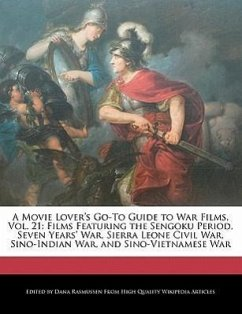 A Movie Lover's Go-To Guide to War Films, Vol. 21: Films Featuring the Sengoku Period, Seven Years' War, Sierra Leone Civil War, Sino-Indian War, an - Rasmussen, Dana