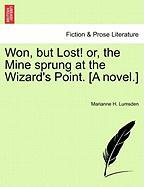 Won, But Lost! Or, the Mine Sprung at the Wizard's Point. [A Novel.]
