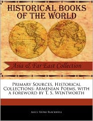 Primary Sources, Historical Collections - Alice Stone Blackwell, Foreword by T. S. Wentworth