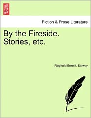By The Fireside. Stories, Etc. - Reginald Ernest. Salwey