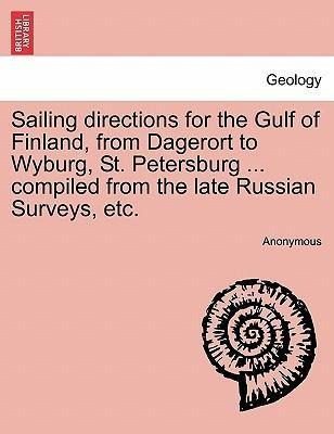 Sailing directions for the Gulf of Finland, from Dagerort to Wyburg, St. Petersburg ... compiled from the late Russian Surveys, etc. als Taschenbu... - British Library, Historical Print Editions