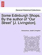 """Some Edinburgh Shops. by the Author of """"Our Street"""" [J. Livingston]."""
