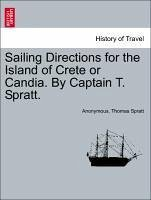 Sailing Directions for the Island of Crete or Candia. By Captain T. Spratt. - Anonymous Spratt, Thomas