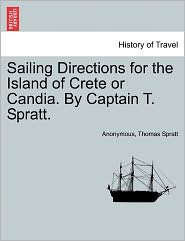Sailing Directions for the Island of Crete or Candia. By Captain T. Spratt. - Anonymous, Thomas Spratt