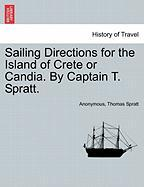 Sailing Directions for the Island of Crete or Candia. by Captain T. Spratt.