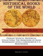 Primary Sources, Historical Collections: The Awakening of Asian Womanhoo, with a Foreword by T. S. Wentworth