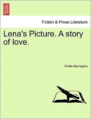 Lena's Picture. A Story Of Love. - Emilie Barrington