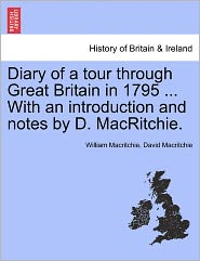 Diary Of A Tour Through Great Britain In 1795 ... With An Introduction And Notes By D. Macritchie. - William Macritchie, David Macritchie