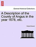 A Description of the County of Angus in the Year 1678, Etc.