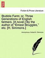 "Stubble Farm; Or, Three Generations of English Farmers. [A Novel.] by the Author of ""Ernest Struggles,"" Etc. [H. Simmons.]"