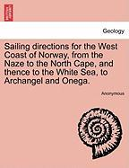 Sailing Directions for the West Coast of Norway, from the Naze to the North Cape, and Thence to the White Sea, to Archangel and Onega.