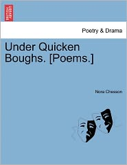 Under Quicken Boughs. [Poems.] - Nora Chesson