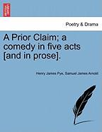 A Prior Claim; A Comedy in Five Acts [And in Prose].