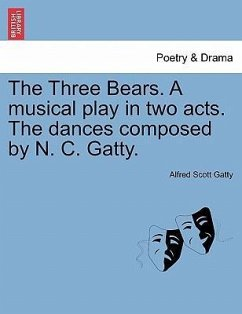 The Three Bears. A musical play in two acts. The dances composed by N. C. Gatty. - Gatty, Alfred Scott