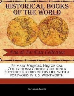 Primary Sources, Historical Collections: Chinese Gordon: A Succinct Record of His Life, with a Foreword by T. S. Wentworth - Forbes, Archibald