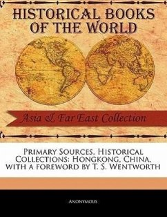 Primary Sources, Historical Collections: Hongkong, China, with a Foreword by T. S. Wentworth - Anonymous