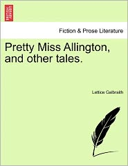 Pretty Miss Allington, And Other Tales. - Lettice Galbraith