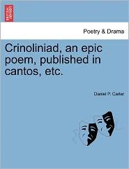 Crinoliniad, An Epic Poem, Published In Cantos, Etc. - Daniel P. Carter