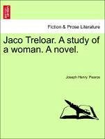 Jaco Treloar. A study of a woman. A novel. - Pearce, Joseph Henry.