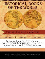 Primary Sources, Historical Collections: Bolshevik Russia, with a foreword by T. S. Wentworth - Antonelli Translated by Charles A. Carro