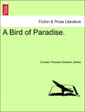 James, Charles Thomas Clement: A Bird of Paradise. Vol. I.