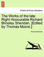 The Works of the Late Right Honourable Richard Brinsley Sheridan. [Edited by Thomas Moore.]