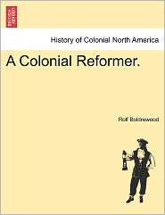 A Colonial Reformer. - Rolf Boldrewood