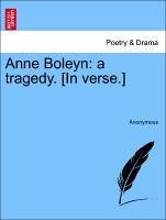Anne Boleyn: a tragedy. [In verse.] - Anonymous
