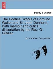 The Poetical Works Of Edmund Waller And Sir John Denham. With Memoir And Critical Dissertation By The Rev. G. Gilfillan. - Edmund Waller, George Gilfillan