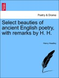 Headley, Henry: Select beauties of ancient English poetry, with remarks by H. H. VOL. I