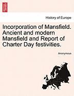 Incorporation of Mansfield. Ancient and Modern Mansfield and Report of Charter Day Festivities.