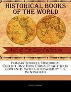 Primary Sources, Historical Collections: How China Ought to Be Governed, with a Foreword by T. S. Wentworth