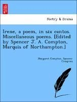 Irene, a poem, in six cantos. Miscellaneous poems. [Edited by Spencer J. A. Compton, Marquis of Northampton.] - Compton, Margaret Compton, Spencer