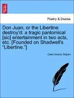 Don Juan, or the Libertine destroy'd: a tragic pantomical [sic] entertainment in two acts, etc. [Founded on Shadwell's