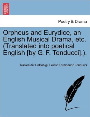 Orpheus And Eurydice, An English Musical Drama, Etc. (Translated Into Poetical English [By G.F. Tenducci].).