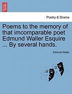 Poems to the Memory of That Imcomparable Poet Edmund Waller Esquire ... by Several Hands.