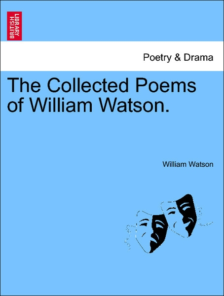 The Collected Poems of William Watson. als Taschenbuch von William Watson - British Library, Historical Print Editions