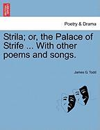 Strila; Or, the Palace of Strife ... with Other Poems and Songs.
