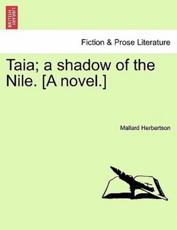 Taia; A Shadow of the Nile. [A Novel.] - Mallard Herbertson